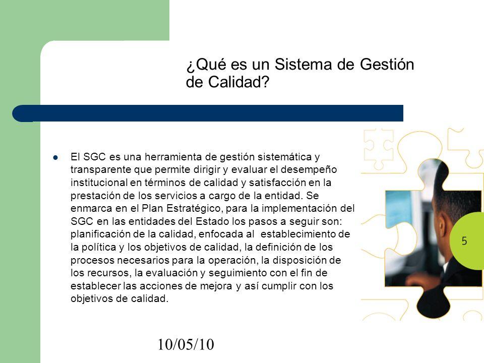 10/05/10 ¿Qué es un Sistema de Gestión de Calidad? El SGC es una herramienta de gestión sistemática y transparente que permite dirigir y evaluar el de