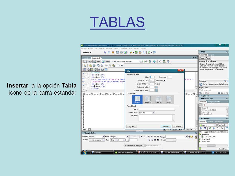 TABLAS Insertar, a la opción Tabla icono de la barra estandar