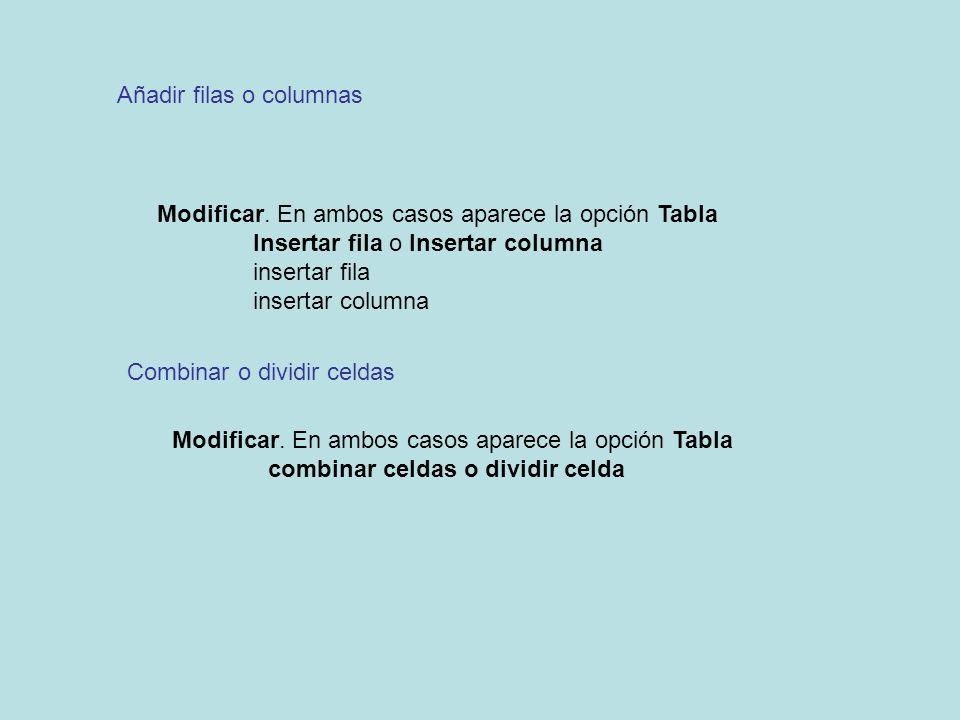 Modificar. En ambos casos aparece la opción Tabla Insertar fila o Insertar columna insertar fila insertar columna Añadir filas o columnas Combinar o d