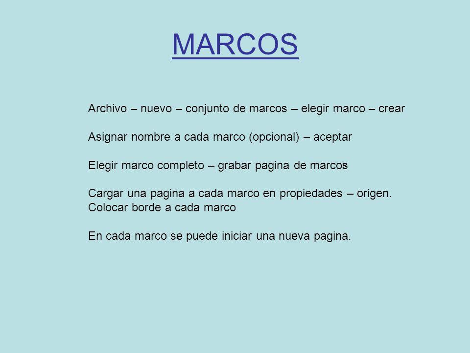 MARCOS Archivo – nuevo – conjunto de marcos – elegir marco – crear Asignar nombre a cada marco (opcional) – aceptar Elegir marco completo – grabar pag