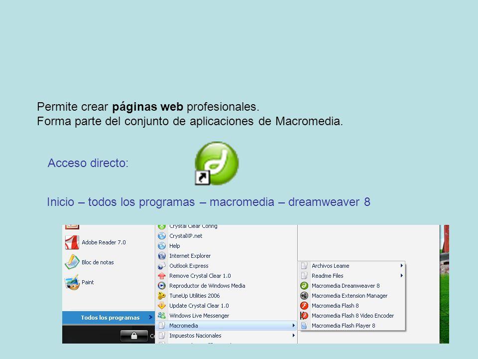 Permite crear páginas web profesionales. Forma parte del conjunto de aplicaciones de Macromedia. Acceso directo: Inicio – todos los programas – macrom