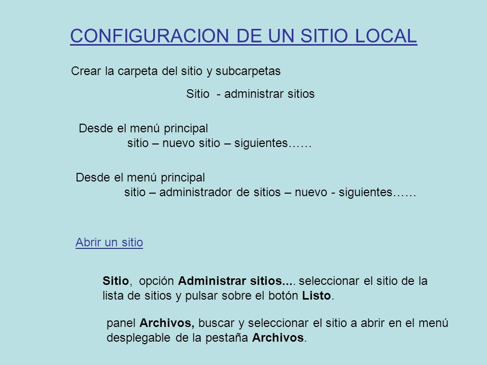 CONFIGURACION DE UN SITIO LOCAL Crear la carpeta del sitio y subcarpetas Sitio - administrar sitios Desde el menú principal sitio – nuevo sitio – sigu