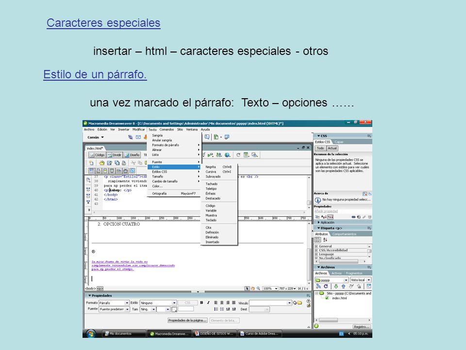 Caracteres especiales insertar – html – caracteres especiales - otros Estilo de un párrafo. una vez marcado el párrafo: Texto – opciones ……