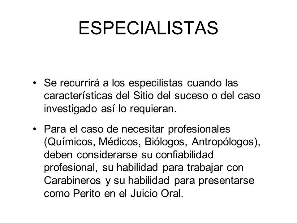 ESPECIALISTAS Se recurrirá a los especilistas cuando las características del Sitio del suceso o del caso investigado así lo requieran.