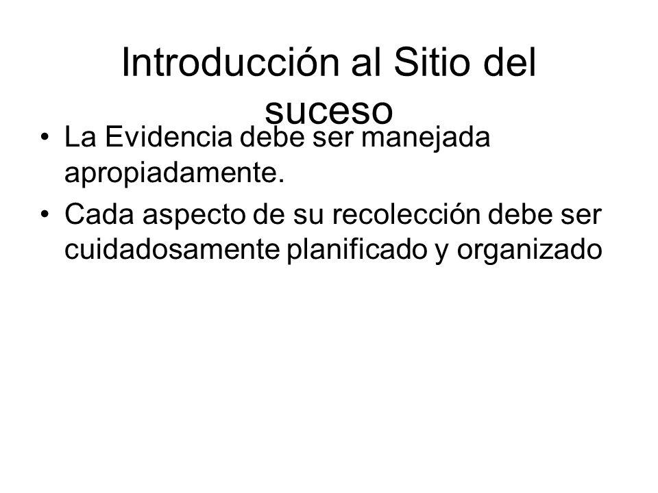 Introducción al Sitio del suceso La Evidencia debe ser manejada apropiadamente.