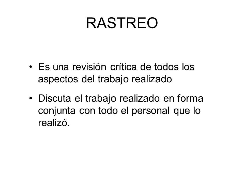RASTREO Es una revisión crítica de todos los aspectos del trabajo realizado Discuta el trabajo realizado en forma conjunta con todo el personal que lo realizó.