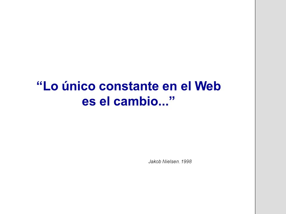 Lo único constante en el Web es el cambio... Jakob Nielsen. 1998