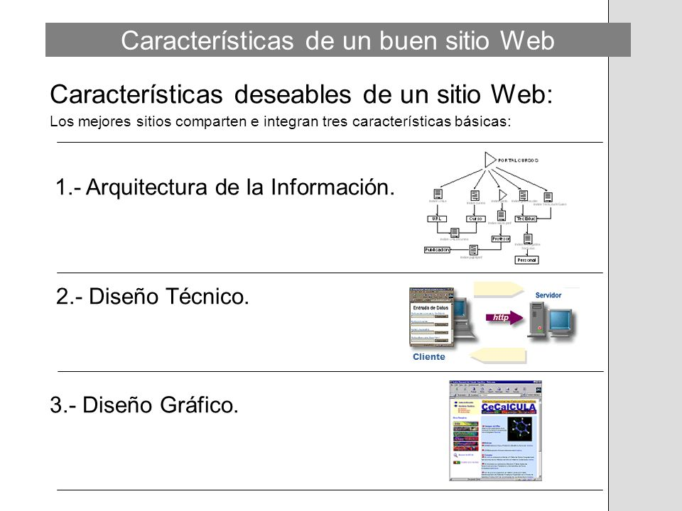 ...Características de un buen sitio Web Claves de Diseño: Desde el punto de vista del usuario/consumidor los siguientes aspectos representan una clave de diseño: Estética Grandes Ideas Utilidad (web usability) Disponibilidad de la Información Personalización Interactividad
