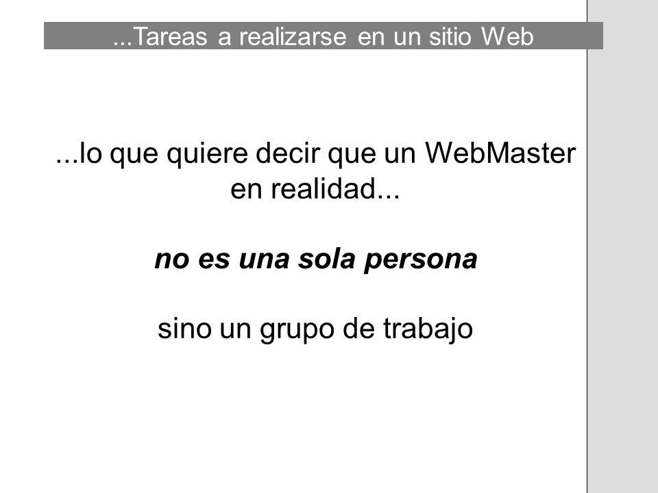 ...Tareas a realizarse en un sitio Web...lo que quiere decir que un WebMaster en realidad... no es una sola persona sino un grupo de trabajo