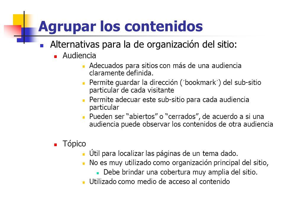 Agrupar los contenidos Alternativas para la de organización del sitio: Audiencia Adecuados para sitios con más de una audiencia claramente definida. P