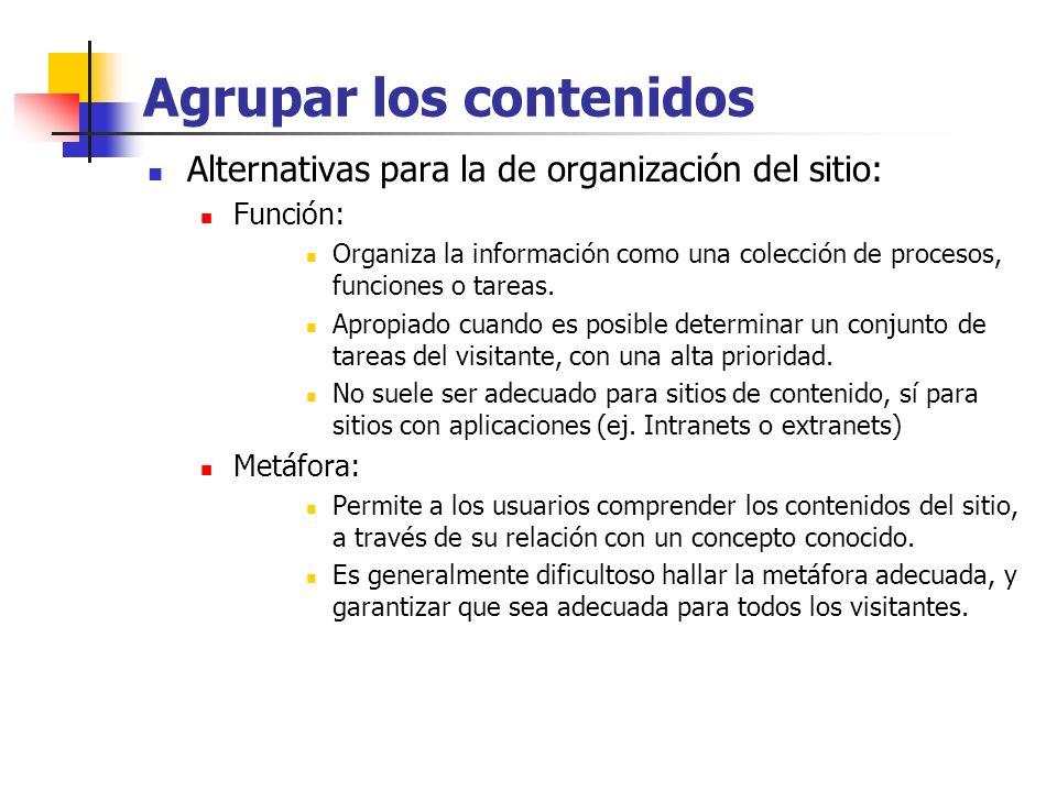 Agrupar los contenidos Alternativas para la de organización del sitio: Función: Organiza la información como una colección de procesos, funciones o tareas.