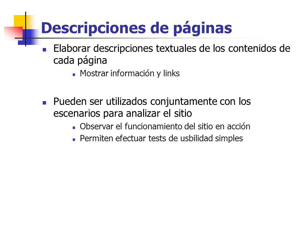 Descripciones de páginas Elaborar descripciones textuales de los contenidos de cada página Mostrar información y links Pueden ser utilizados conjuntamente con los escenarios para analizar el sitio Observar el funcionamiento del sitio en acción Permiten efectuar tests de usbilidad simples