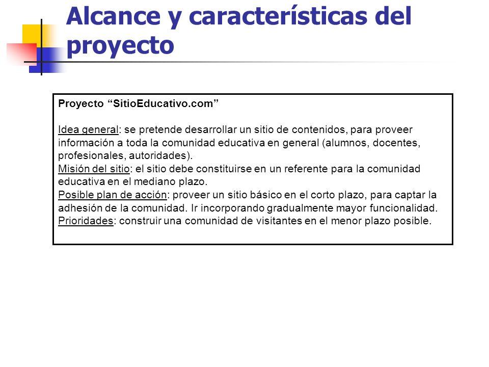 Alcance y características del proyecto Proyecto SitioEducativo.com Idea general: se pretende desarrollar un sitio de contenidos, para proveer informac