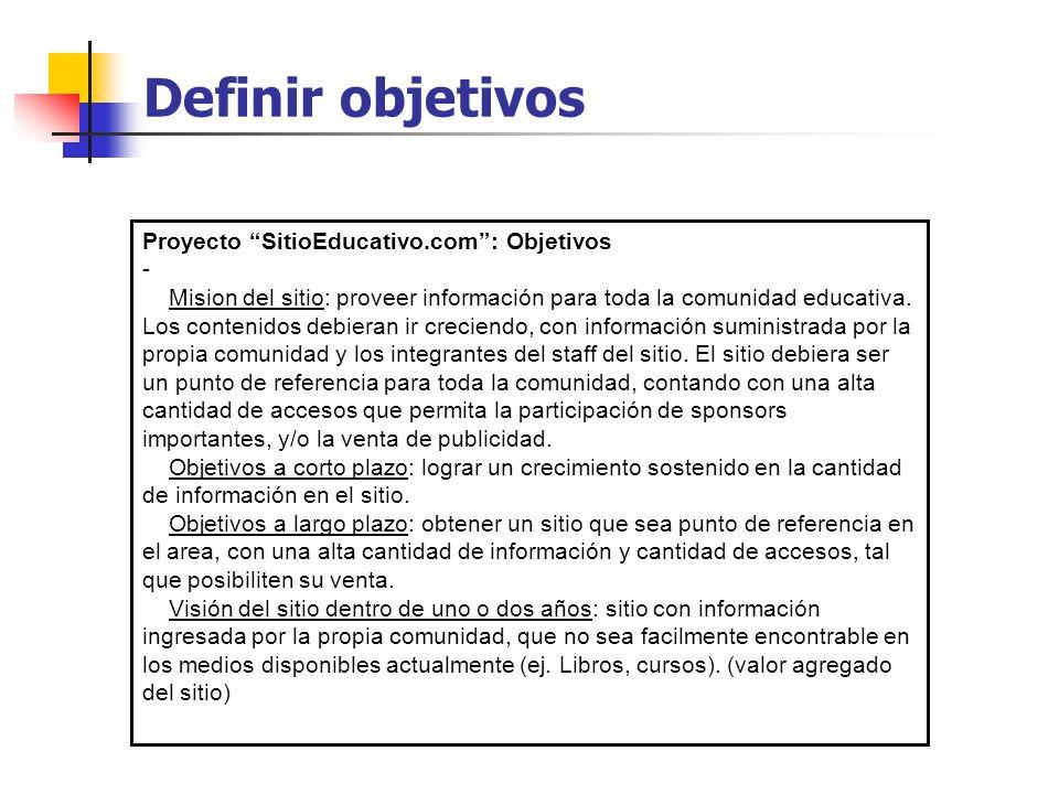 Definir objetivos Proyecto SitioEducativo.com: Objetivos - Mision del sitio: proveer información para toda la comunidad educativa. Los contenidos debi