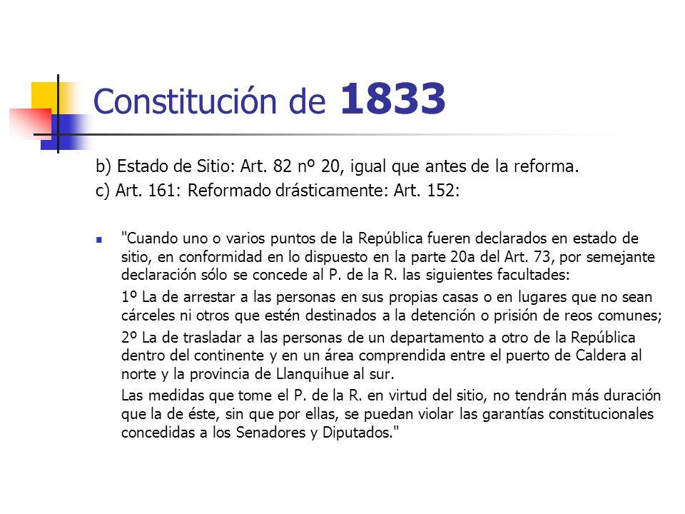 Constitución de 1833 b) Estado de Sitio: Art. 82 nº 20, igual que antes de la reforma. c) Art. 161: Reformado drásticamente: Art. 152: