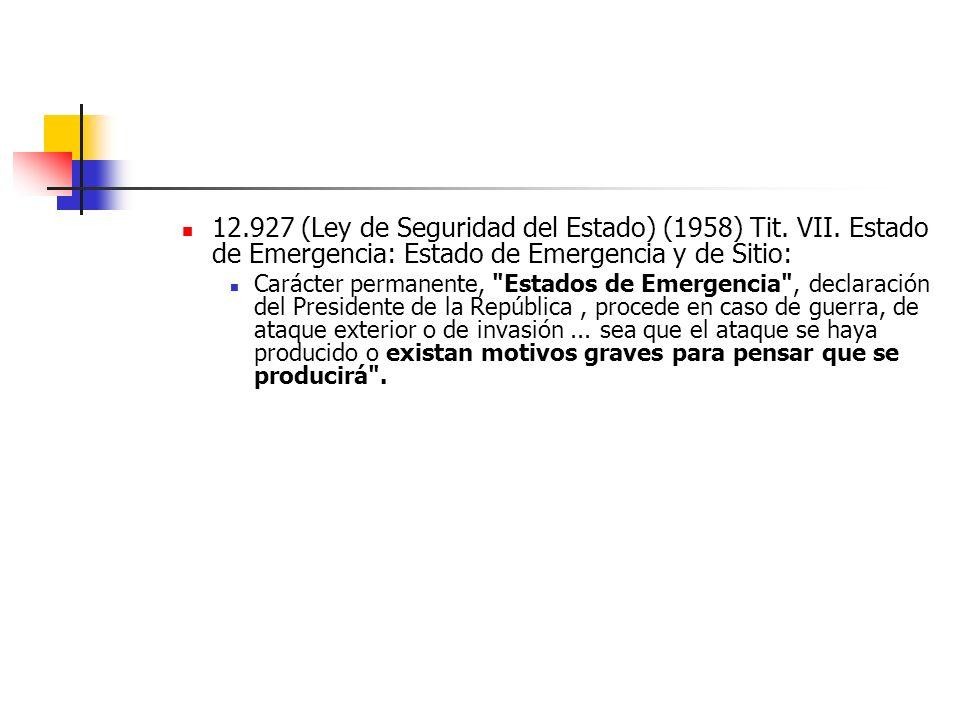 12.927 (Ley de Seguridad del Estado) (1958) Tit. VII. Estado de Emergencia: Estado de Emergencia y de Sitio: Carácter permanente,
