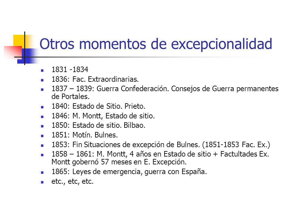 Otros momentos de excepcionalidad 1831 -1834 1836: Fac. Extraordinarias. 1837 – 1839: Guerra Confederación. Consejos de Guerra permanentes de Portales