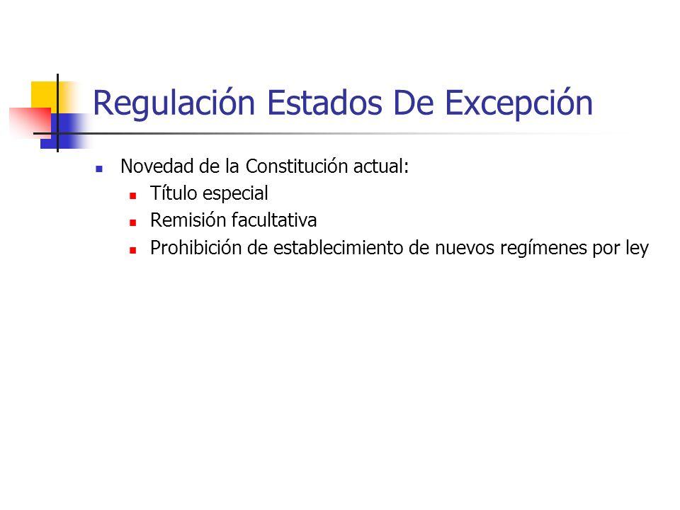 Regulación Estados De Excepción Novedad de la Constitución actual: Título especial Remisión facultativa Prohibición de establecimiento de nuevos regímenes por ley