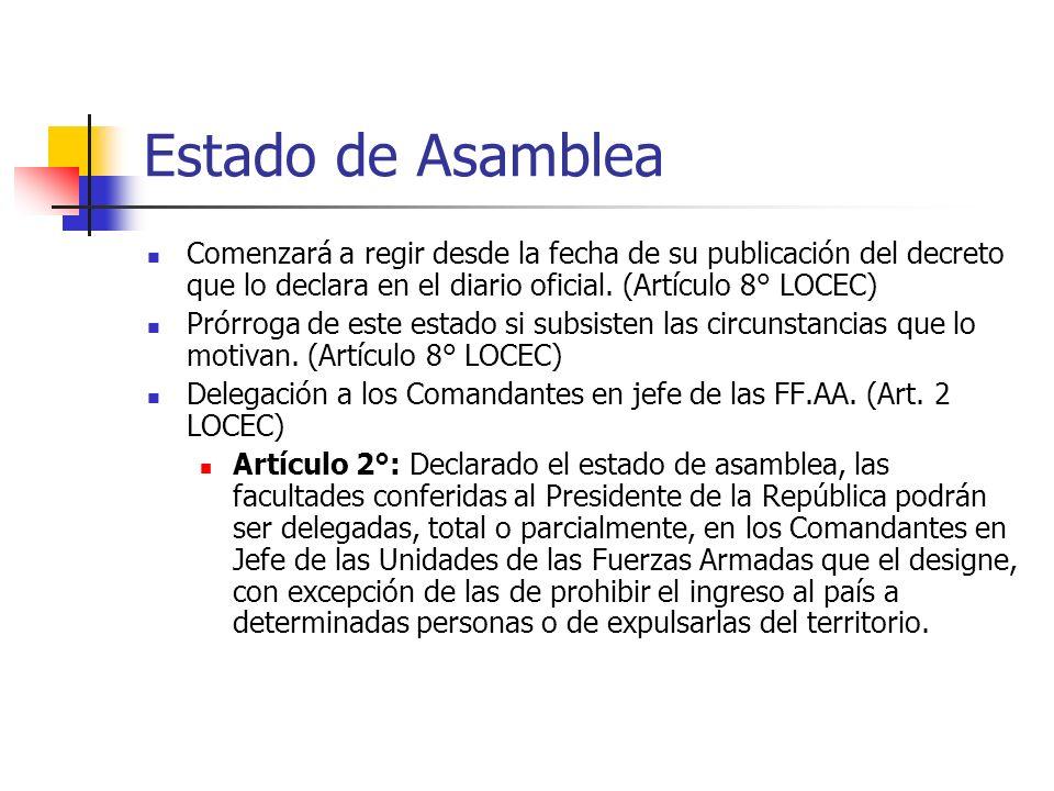 Estado de Asamblea Comenzará a regir desde la fecha de su publicación del decreto que lo declara en el diario oficial. (Artículo 8° LOCEC) Prórroga de