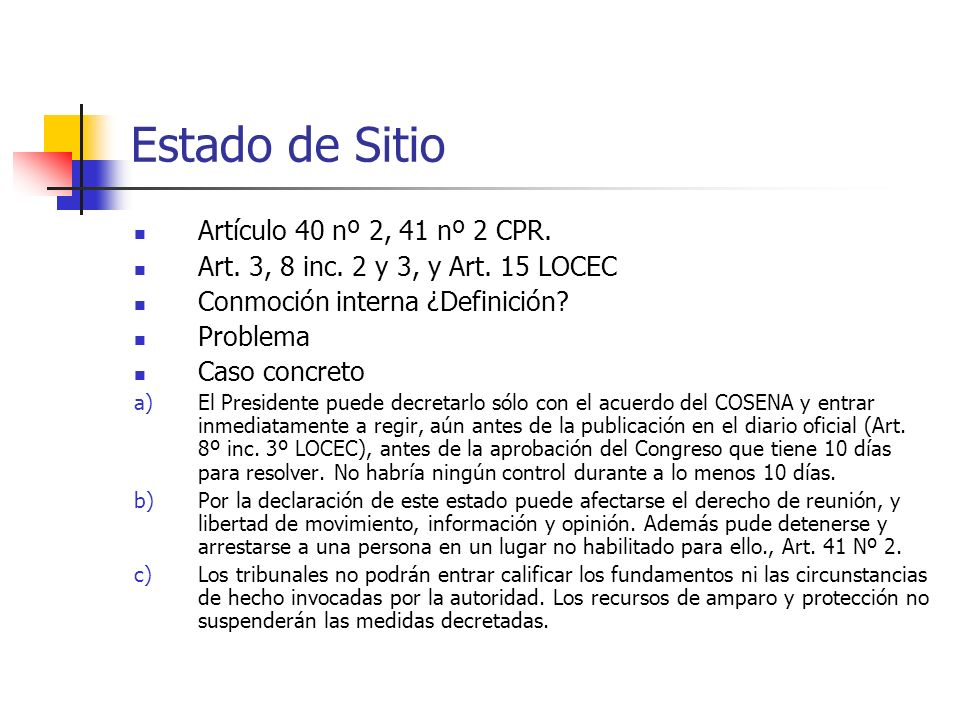 Estado de Sitio Artículo 40 nº 2, 41 nº 2 CPR. Art. 3, 8 inc. 2 y 3, y Art. 15 LOCEC Conmoción interna ¿Definición? Problema Caso concreto a)El Presid