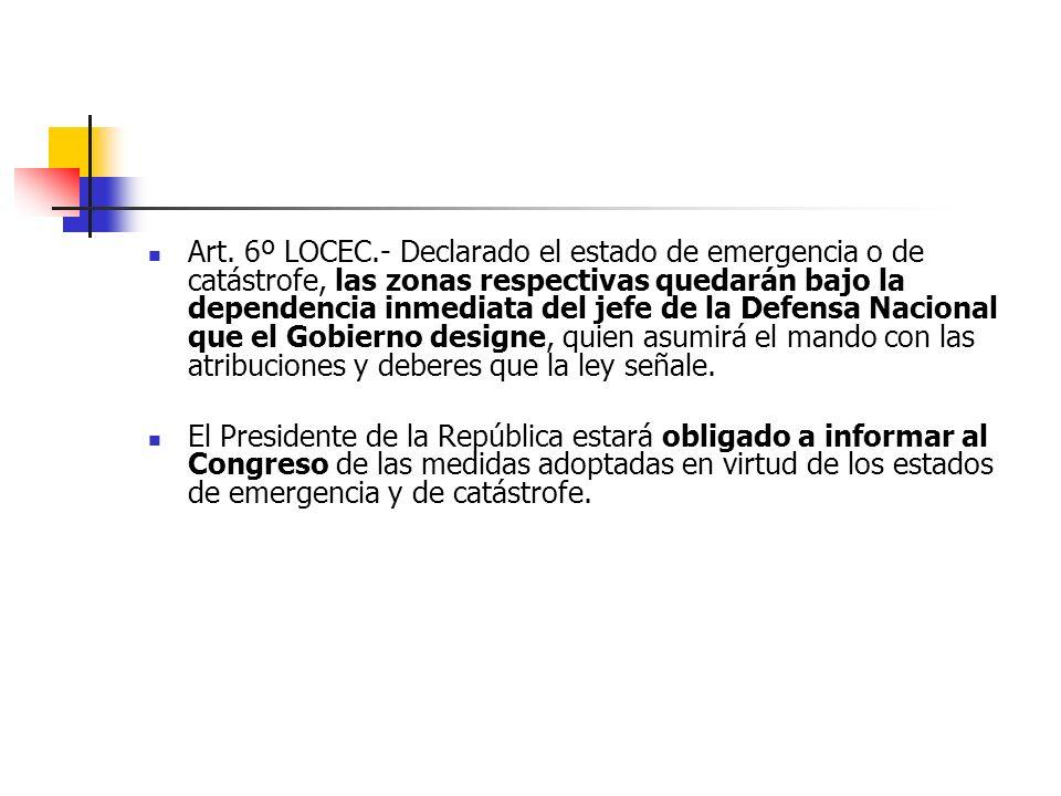 Art. 6º LOCEC.- Declarado el estado de emergencia o de catástrofe, las zonas respectivas quedarán bajo la dependencia inmediata del jefe de la Defensa