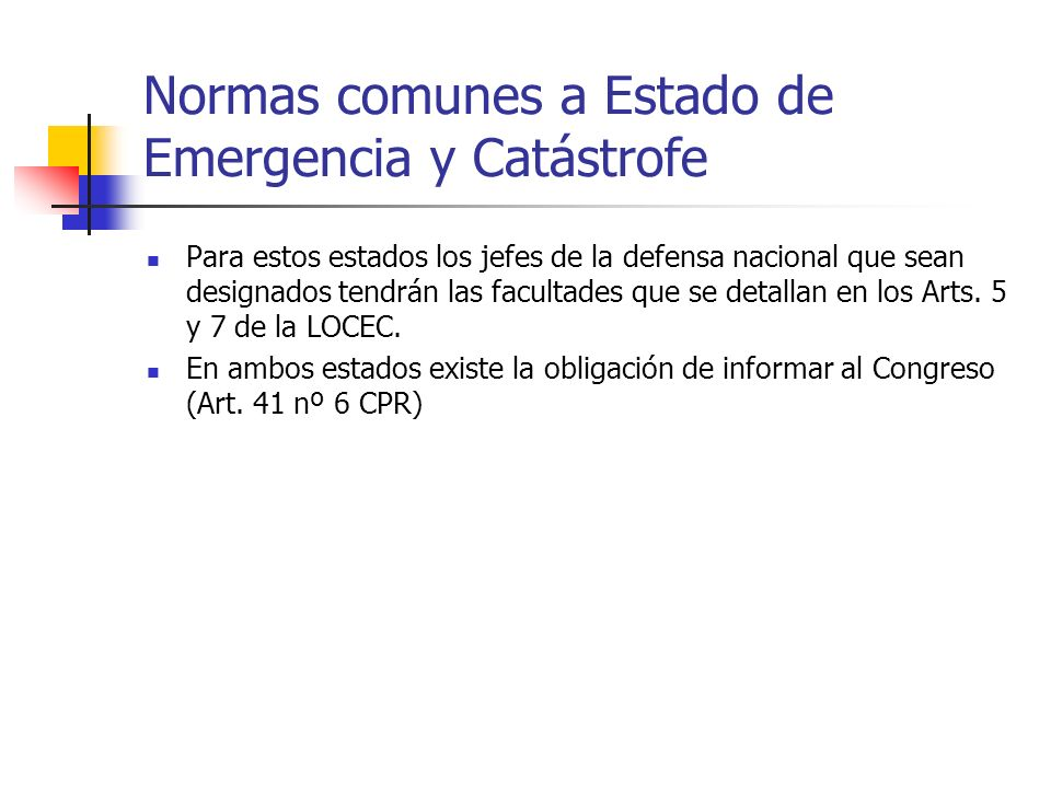 Normas comunes a Estado de Emergencia y Catástrofe Para estos estados los jefes de la defensa nacional que sean designados tendrán las facultades que