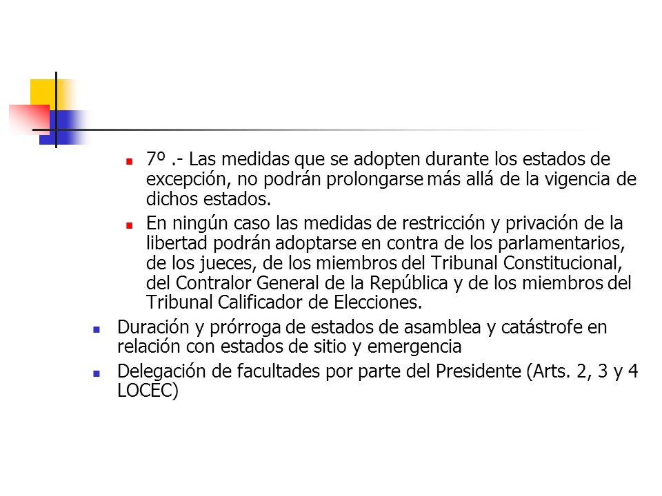 7º.- Las medidas que se adopten durante los estados de excepción, no podrán prolongarse más allá de la vigencia de dichos estados. En ningún caso las