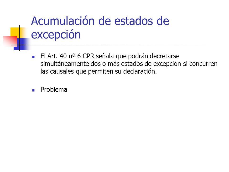 Acumulación de estados de excepción El Art. 40 nº 6 CPR señala que podrán decretarse simultáneamente dos o más estados de excepción si concurren las c