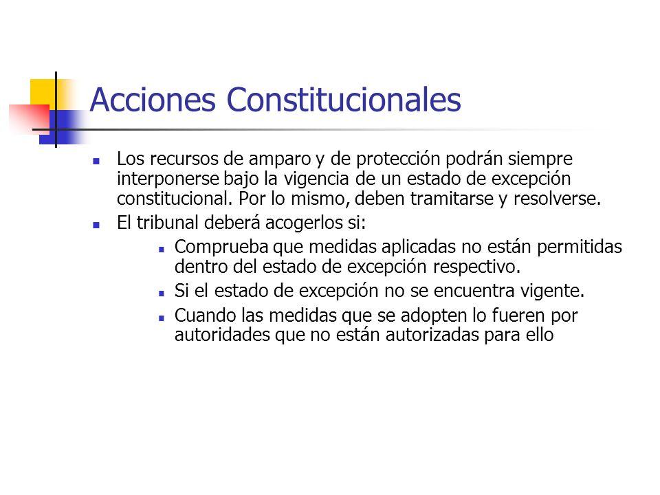 Acciones Constitucionales Los recursos de amparo y de protección podrán siempre interponerse bajo la vigencia de un estado de excepción constitucional.