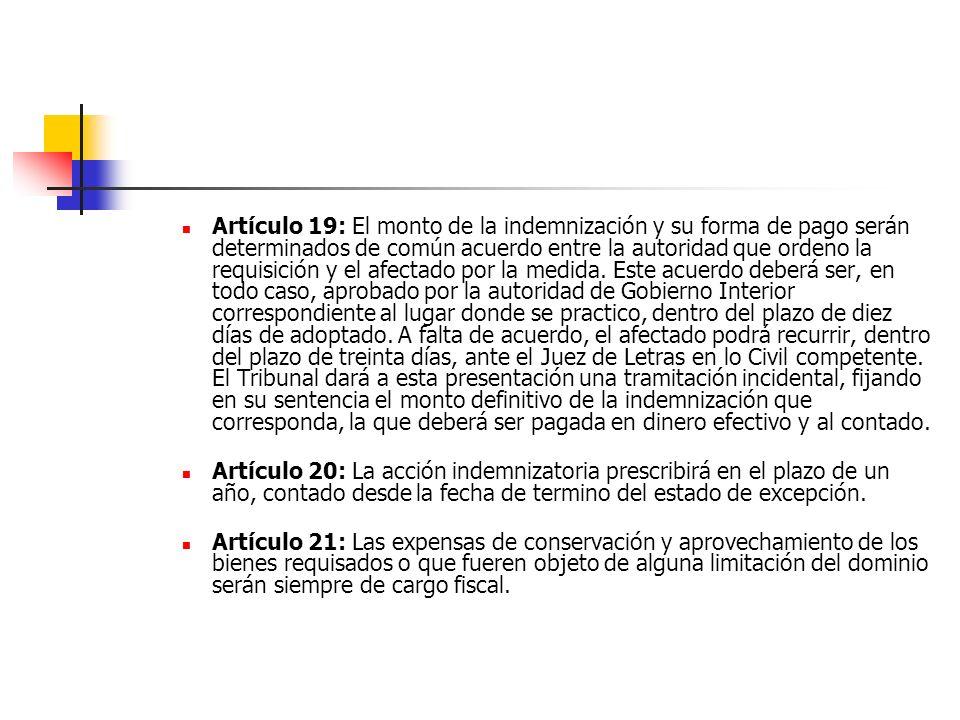Artículo 19: El monto de la indemnización y su forma de pago serán determinados de común acuerdo entre la autoridad que ordeno la requisición y el afectado por la medida.