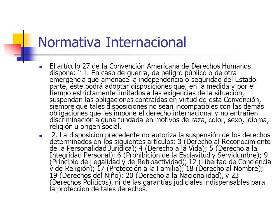 Normativa Internacional El artículo 27 de la Convención Americana de Derechos Humanos dispone: 1. En caso de guerra, de peligro público o de otra emer