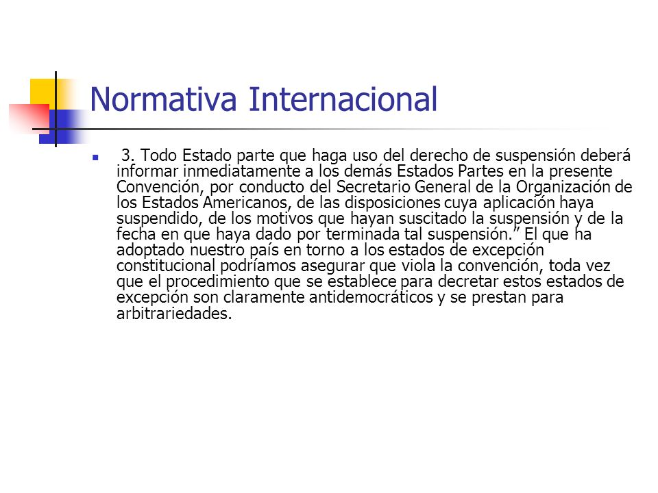 Normativa Internacional 3. Todo Estado parte que haga uso del derecho de suspensión deberá informar inmediatamente a los demás Estados Partes en la pr