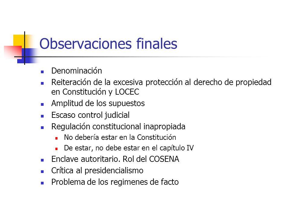 Observaciones finales Denominación Reiteración de la excesiva protección al derecho de propiedad en Constitución y LOCEC Amplitud de los supuestos Esc