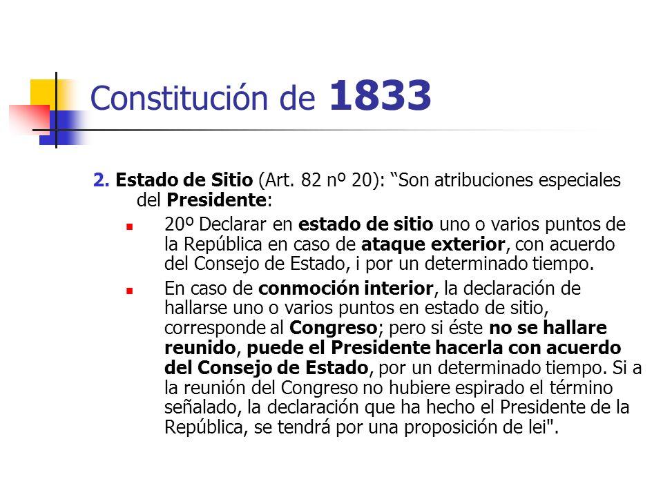 Constitución de 1833 2. Estado de Sitio (Art. 82 nº 20): Son atribuciones especiales del Presidente: 20º Declarar en estado de sitio uno o varios punt