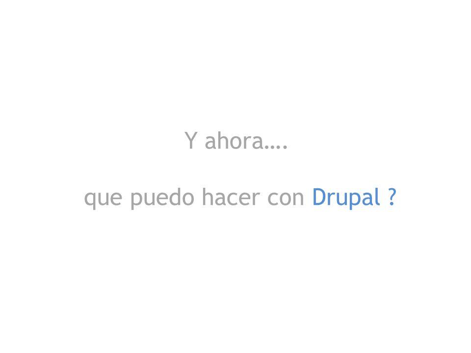 Y ahora…. que puedo hacer con Drupal ?
