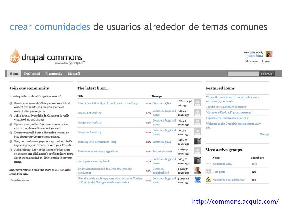 crear comunidades de usuarios alrededor de temas comunes http://commons.acquia.com/