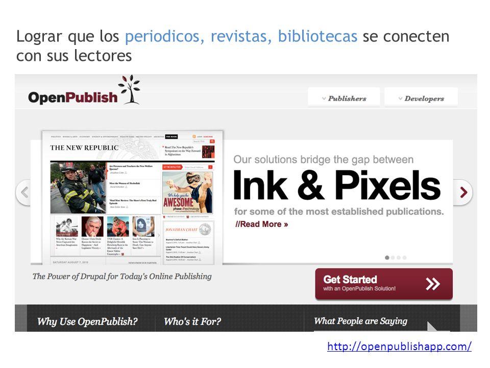 Lograr que los periodicos, revistas, bibliotecas se conecten con sus lectores http://openpublishapp.com/