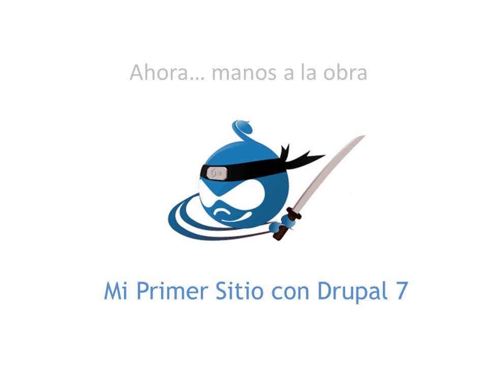 Ahora… manos a la obra Mi Primer Sitio con Drupal 7
