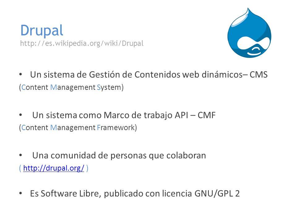 Drupal http://es.wikipedia.org/wiki/Drupal Un sistema de Gestión de Contenidos web dinámicos– CMS (Content Management System) Un sistema como Marco de