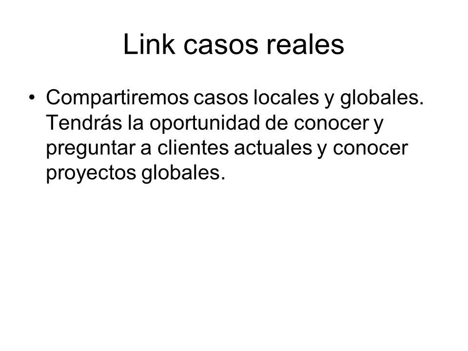Link casos reales Compartiremos casos locales y globales. Tendrás la oportunidad de conocer y preguntar a clientes actuales y conocer proyectos global