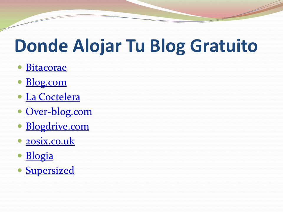 Donde Alojar Tu Blog Gratuito Bitacorae Blog.com La Coctelera Over-blog.com Blogdrive.com 20six.co.uk Blogia Supersized