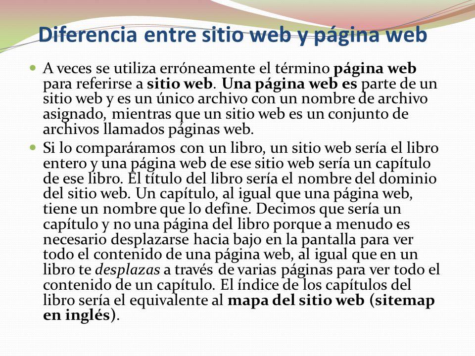 Diferencia entre sitio web y página web A veces se utiliza erróneamente el término página web para referirse a sitio web. Una página web es parte de u