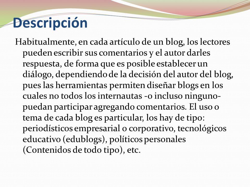 Descripción Habitualmente, en cada artículo de un blog, los lectores pueden escribir sus comentarios y el autor darles respuesta, de forma que es posi