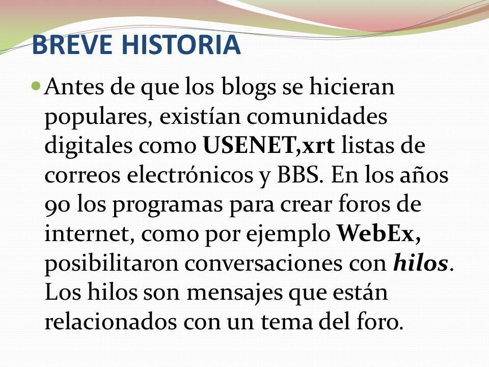 BREVE HISTORIA Antes de que los blogs se hicieran populares, existían comunidades digitales como USENET,xrt listas de correos electrónicos y BBS. En l