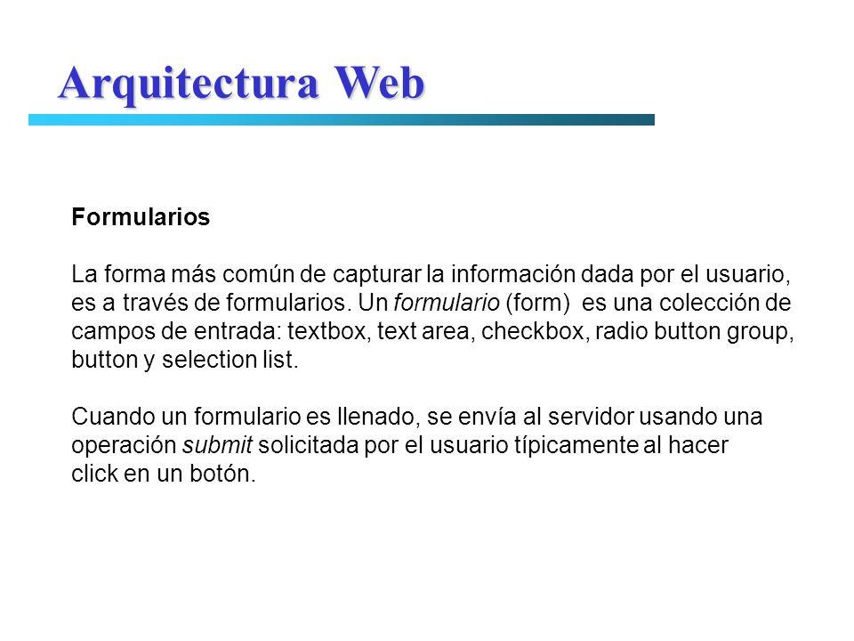 Formularios La forma más común de capturar la información dada por el usuario, es a través de formularios. Un formulario (form) es una colección de ca