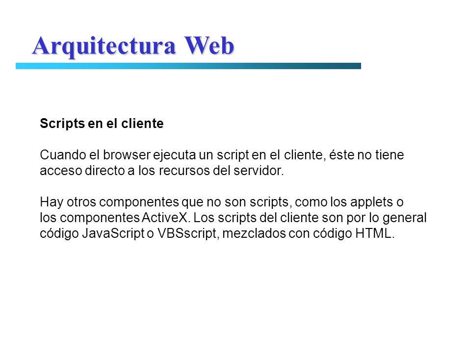 Scripts en el cliente Cuando el browser ejecuta un script en el cliente, éste no tiene acceso directo a los recursos del servidor. Hay otros component