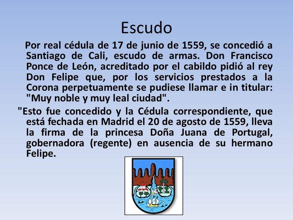 Escudo Por real cédula de 17 de junio de 1559, se concedió a Santiago de Cali, escudo de armas.