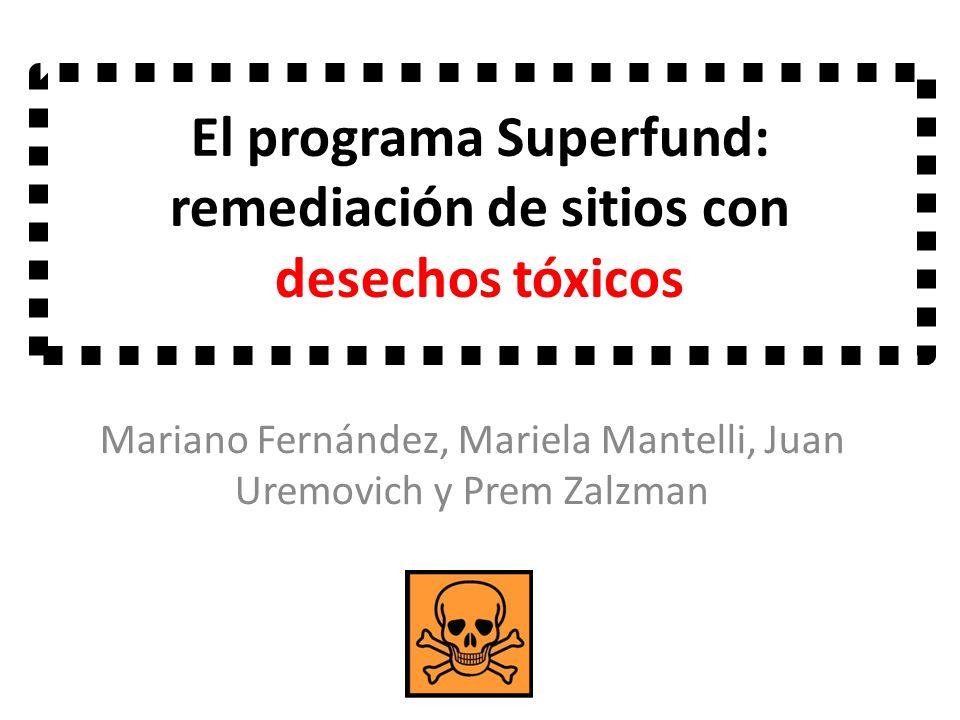 El programa Superfund: remediación de sitios con desechos tóxicos Mariano Fernández, Mariela Mantelli, Juan Uremovich y Prem Zalzman