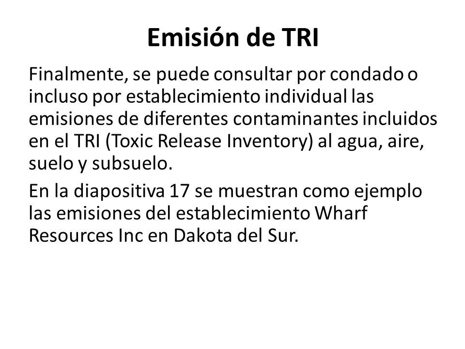 Emisión de TRI Finalmente, se puede consultar por condado o incluso por establecimiento individual las emisiones de diferentes contaminantes incluidos