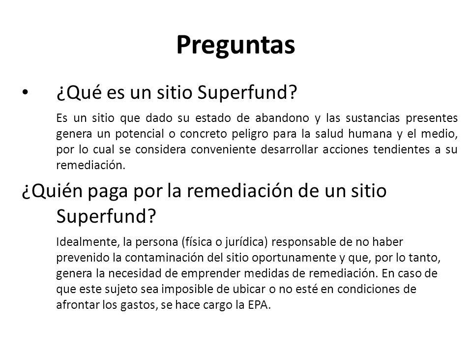 Preguntas ¿Qué es un sitio Superfund? Es un sitio que dado su estado de abandono y las sustancias presentes genera un potencial o concreto peligro par